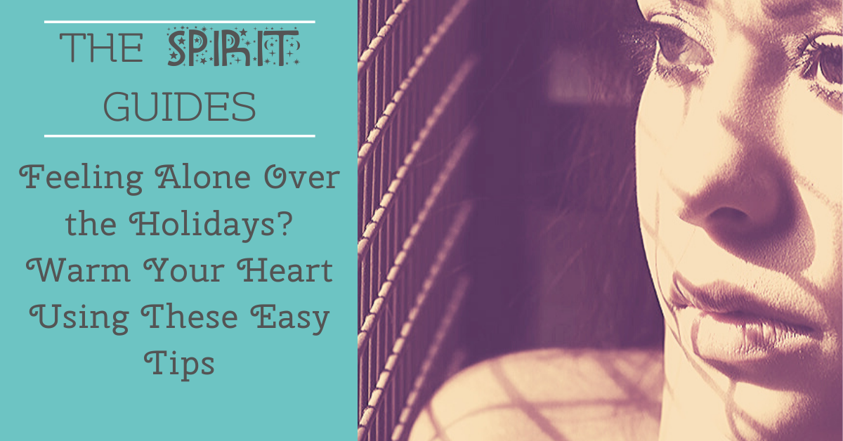 Feeling Alone Over the Holidays? Warm Your Heart Using These Easy Tips
